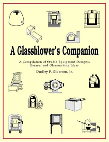 Image for A Glassblower's Companion: A Compilation of Studio Equipment Designs, Essays, & Glassblowing Ideas