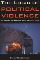 Image for The Logic of Political Violence: Lessons in Reform and Revolution