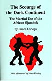 Image for The Scourge Of The Dark Continent: The Martial Use of the African Sjambok