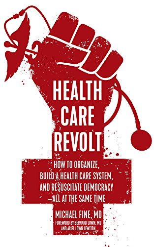 Image for Health Care Revolt: How to Organize, Build a Health Care System, and Resuscitate Democracy?All at the Same Time