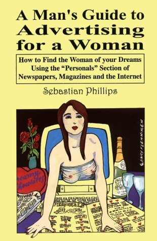 Image for A Man's Guide to Advertising for a Woman: How to find the woman of your dreams using the personals section of newspapers, magazines and the internet