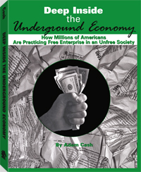 Image for Deep Inside the Underground Economy: How Millions of Americans Are Practicing Free Enterprise in an Unfree Society