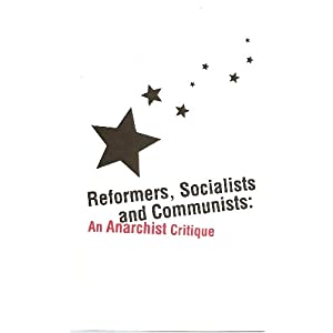 Image for Reformers, Socialists and Communists: An Anarchist Critique