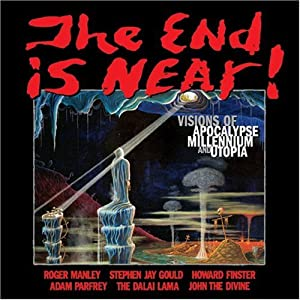 Image for The End Is Near! Visions of Apocalypse, Millennium & Utopia