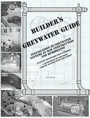 "Image for Builder's Greywater Guide: Installations of Greywater Systems in New Construction and Remodeling: Includes Greywater Laws and Permits; A Supplement to the Book ""Create an Oasis with Greywater"""