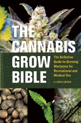 Image for Cannabis Grow Bible: The Definitive Guide to Growing Marijuana for Recreational and Medicinal Use - 2nd Edition