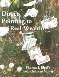 Image for Direct Pointing to Real Wealth: Thomas J. Elpel's Field Guide to Money