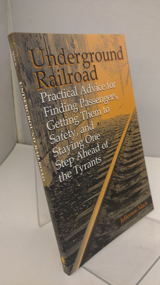 Image for Underground Railroad: Practical Advice For Finding Passengers Getting Them To Safety, And Staying One Step Ahead Of The Tyrants