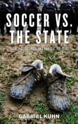 Image for Soccer vs. the State: Tackling Football and Radical Politics