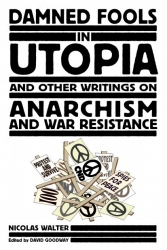 Image for Damned Fools in Utopia and Other Writings on Anarchism and War Resistance