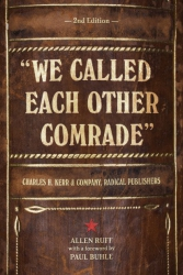 Image for We Called Each Other Comrade: Charles H. Kerr & Company, Radical Publishers