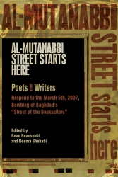 "Image for Al-Mutanabbi Street Starts Here: Poets & Writers Respond to the March5, 2007 Bombing of Baghdad's ""Street of the Booksellers"""
