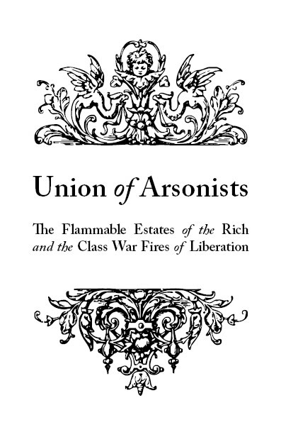 Image for Union of Arsonists: The Flammable Estates of the Rich and the Class War Fires of Liberation